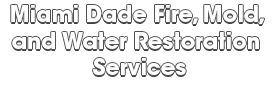 Miami Dade Fire, Mold, and Water Restoration Services_wht-We do home restoration services like Servpro such as water damage restoration, water removal, mold removal, fire and smoke damage services, fire damage restoration, mold remediation inspection, and more